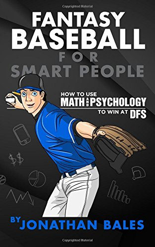 Fantasy Baseball for Smart People: How to Use Math and Psychology to Win at DFS por Jonathan Bales