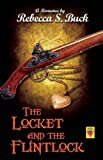The Locket and the Flintlock, Rebecca S. Buck, 1602826641