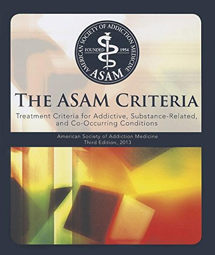 The Asam Criteria: Treatment Criteria for Addictive, Substance-Related, and Co-Occurring Conditions by American Society of Addiction Medicine
