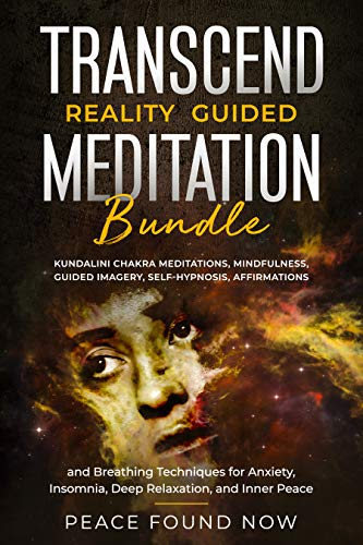 Transcend Reality Guided Meditation Bundle: Kundalini Chakra Meditations, Mindfulness, Guided Imagery, Self-Hypnosis, Affirmations, and Breathing Techniques ... Insomnia, Deep Relaxation (Inner Peace)