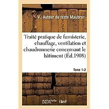 Traité Pratique de Fumisterie, Chauffage, Ventilation Et Chaudronnerie Concernant Le Bâtiment