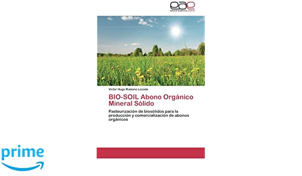 Amazon.com: BIO-SOIL Abono Orgánico Mineral Sólido: Pasteurización de biosólidos para la producción y comercialización de abonos orgánicos (Spanish Edition) ...