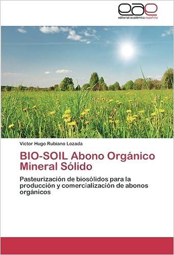 BIO-SOIL Abono Orgánico Mineral Sólido: Pasteurización de biosólidos para la producción y comercialización de abonos orgánicos (Spanish Edition) (Spanish)