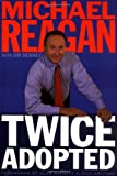 Twice Adopted, Michael Reagan and Jim Denney, 0805431446