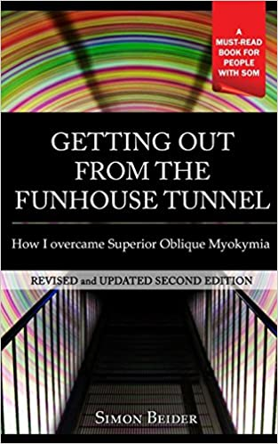 Téléchargez des livres epub pour nookGetting out from the Fun House Tunnel: How I Overcame Superior Oblique Myokymia PDF MOBI by Simon Beider 149211393X