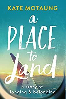 A Place to Land: A Story of Longing and Belonging by [Motaung, Kate]