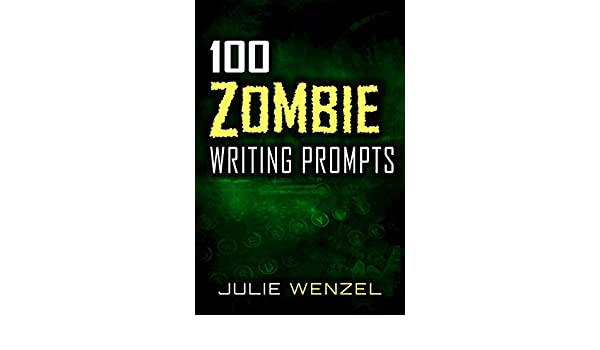 100 Zombie Writing Prompts - Kindle edition by Julie Wenzel ...