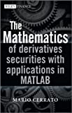 The Mathematics of Derivatives Securities with Applications in MATLAB, Mario Cerrato, 0470683694