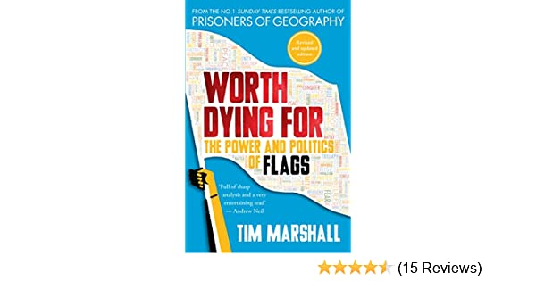 Worth dying for the power and politics of flags kindle edition by worth dying for the power and politics of flags kindle edition by tim marshall politics social sciences kindle ebooks amazon fandeluxe Image collections