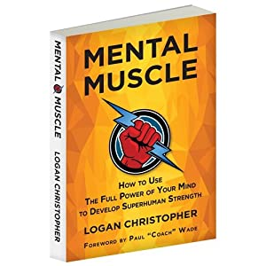 Mental Muscle, How to Use the Full Power of Your Mind to Develop Superhuman Strength