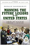 Manning the Future Legions of the United States, Donald Vandergriff, 0313345627