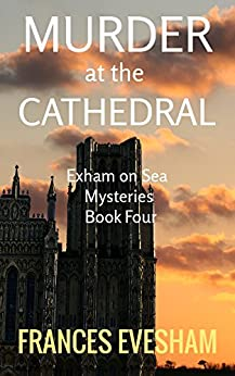 Murder at the Cathedral: An Exham on Sea Mystery (Exham on Sea Mysteries Book 4) by [Evesham, Frances]