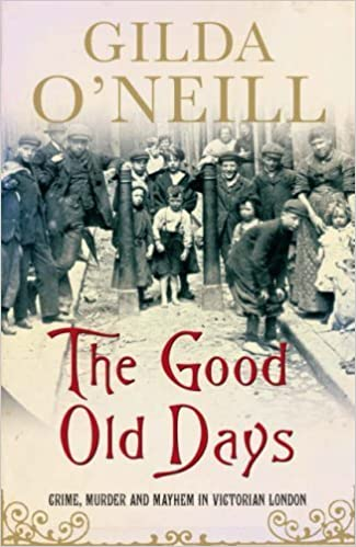 Book The Good Old Days: Crime, Murder and Mayhem in Victorian London by GILDA O'NEILL (2006-05-03)