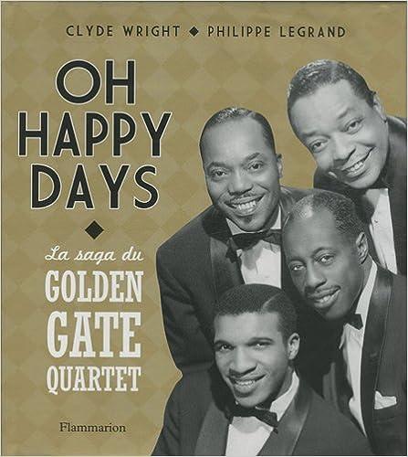 Livres Oh Happy Days : La saga du Golden Gate Quartet - 75 ans de carrière autour du monde pdf epub