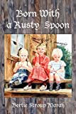 Born with a Rusty Spoon, Bertie Stroup Marah, 1935514660