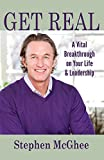 Get Real: A Vital Breakthrough on Your Life and Leadership