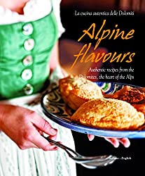 Alpine Flavours: Authentic Recipes from the Dolomites, the Heart of the Alps