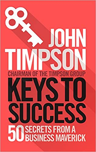 b27d58ec6ac Keys to Success  50 Secrets from a Business Maverick  Amazon.co.uk  John  Timpson  9781785781995  Books