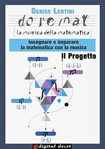 Doremat - La Musica della Matematica - Il Progetto: Insegnare e imparare la Matematica con la Musica (Digital Docet - Risorse didattiche digitali) (Italian Edition)