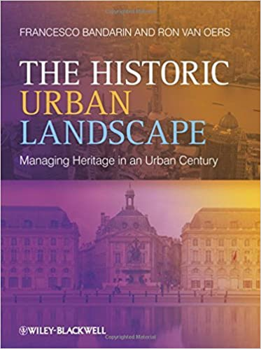 The Historic Urban Landscape: Managing Heritage in an Urban Century by Francesco Bandarin (2012-03-19)