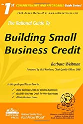 The Rational Guide to Building Small Business Credit (Rational Guides)