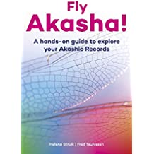 Fly Akasha!: A hands-on guide to explore your Akashic Records
