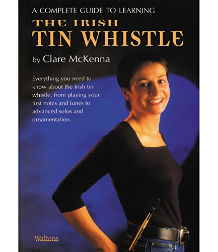 (Waltons Complete Guide to Irish Tin Whistle by Claire Mc Kenna)