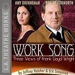 Work Song - Three Views of Frank Lloyd Wright | Jeffery Hatcher,Eric Simonson