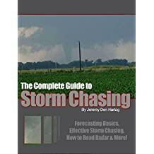 The Complete Guide to Storm Chasing: How You Can Become a Successful Storm Chaser