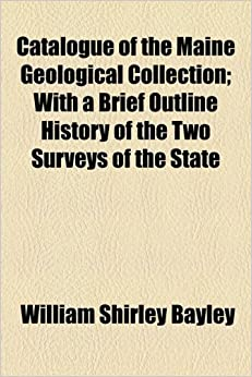 Book Catalogue of the Maine Geological Collection: With a Brief Outline History of the Two Surveys of the State