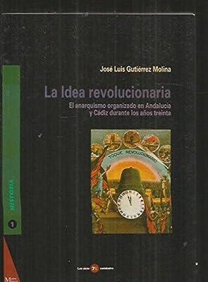 La idea revolucionaria : anarquismo organizado en Andalucía y ...