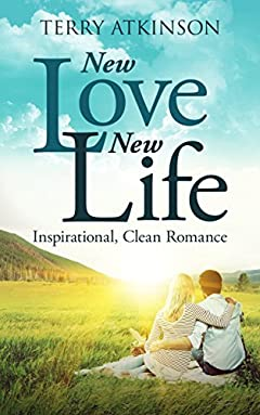 New Love, New Life: Inspirational, Clean Romance