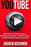 YouTube: Ultimate YouTube Guide To Building A Channel,...