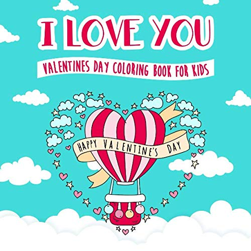 I Love You - Valentines Day Coloring Book for Kids: A Whimsical and Fun Valentine's Day Goodie for Boys and Girls  - Ages 5, 6, 7, 8, 9, 10, 11, and 12 Years Old]()