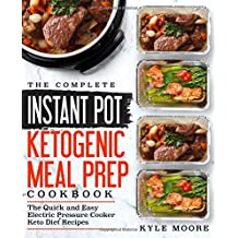 The Complete Instant Pot Ketogenic Meal Prep Cookbook: The Quick and Easy Electric Pressure Cooker Keto Diet Recipes