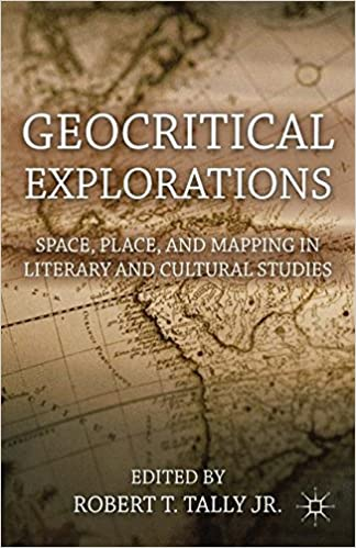 Book Geocritical Explorations: Space, Place, and Mapping in Literary and Cultural Studies