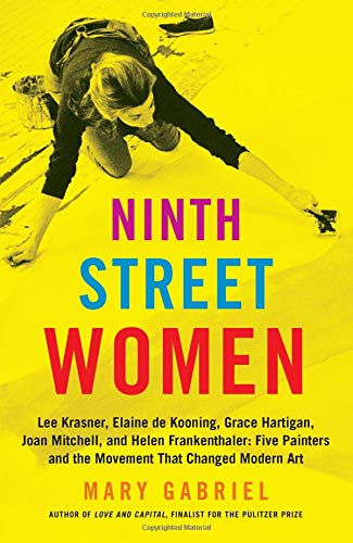 Ninth Street Women: Lee Krasner, Elaine de Kooning, Grace Hartigan, Joan Mitchell, and Helen Fran…