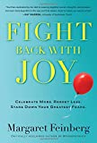 Fight Back With Joy: Celebrate More. Regret Less. Stare Down Your Greatest Fears.