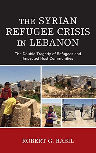 The Syrian Refugee Crisis in Lebanon: The Double Tragedy of Refugees and Impacted Host Communities (The Levant and Near