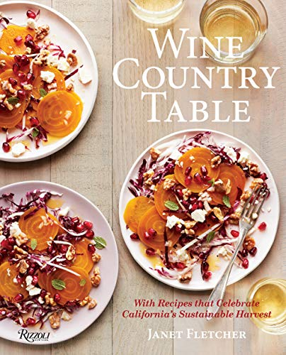 Wine Country Table: Recipes Celebrating California's Sustainable Harvest by Janet Fletcher