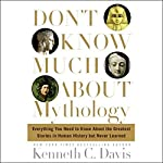 Don't Know Much About Mythology: Everything You Need to Know About the Greatest Stories in Human History but Never Learned | Kenneth C. Davis