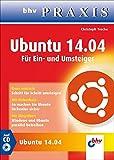 Ubuntu 14.04: Für Ein- und Umsteiger (bhv Praxis)