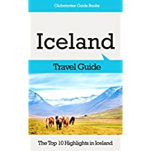 Iceland Travel Guide: The Top 10 Highlights in Iceland (Globetrotter Guide Books)