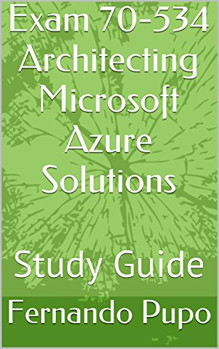 Exam 70-534 Architecting Microsoft Azure Solutions: Study Guide Pdf