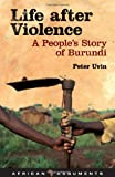 Life After Violence: A People's Story of Burundi (African Arguments), Peter Uvin, 1848131801