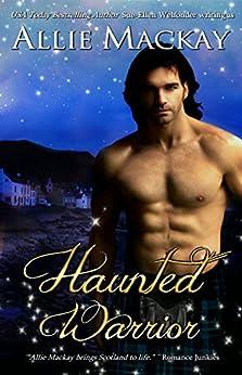 Haunted Warrior (Highland Ghostbuster Series Book 1) by [Mackay, Allie, Welfonder, Sue-Ellen]