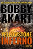 Yellowstone: Inferno: A Survival Thriller (The Yellowstone Series) (Volume 2)