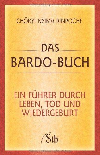 Das Bardo-Buch: Ein Führer durch Leben, Tod und Wiedergeburt