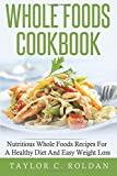 Whole Foods Cookbook: Nutritious Whole Foods Recipes For A Healthy Diet And Easy Loss