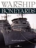 Warship Boneyards, Kit Bonner and Kermit H. Bonner, 0760308705